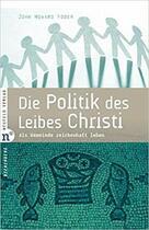 Die Politik des Leibes Christi, John Howard Yoder
